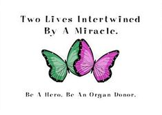 Donate life! Register to be an organ donor!