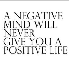 Positive energy .. Not so much a negative mind but a tired one.