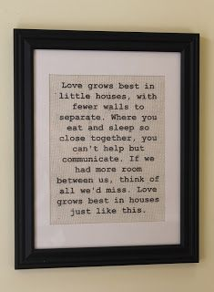 """Magnolia Mommy Made: """"Love Grows Best in Little Houses"""" Burlap Wall Print. Ha will be true in my house!"""