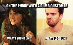 on the phone with a dumb customer