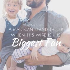 Be your husbands biggest fan! #christianmarriage #homeword #fatherhood #quote #fathersday #fathersdayquote #Christianfamily