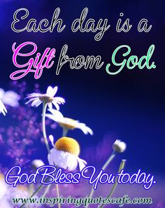 Today is a gift. Live it for the glory of God.