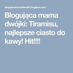 Blogująca mama dwójki: Tiramisu, najlepsze ciasto do kawy! Hit!!!!