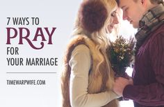 7 Ways to Pray for Your Marriage | Time-Warp Wife