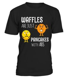 """# Waffles Are Just Pancakes With Abs - Funny Breakfast T-Shirt .  Special Offer, not available in shops      Comes in a variety of styles and colours      Buy yours now before it is too late!      Secured payment via Visa / Mastercard / Amex / PayPal      How to place an order            Choose the model from the drop-down menu      Click on """"Buy it now""""      Choose the size and the quantity      Add your delivery address and bank details      And that's it!      Tags: Waffles Are Just…"""