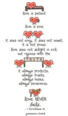 Love never fails. 1 Corinthians 13