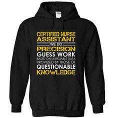 Certified Nurse Assistant We Do Precision Guess Work Questionable Knowledge T-Shirts, Hoodies. BUY IT NOW ==► https://www.sunfrog.com/Jobs/Certified-Nurse-Assistant-Job-Title-utwfdzlmlj-Black-Hoodie.html?41382