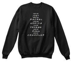 Friends Tv Show Shirts & Gifts - Bestie Shirts - Ideas of Bestie Shirts - Flirt Like Joey Dress Like Rachel Cook Like Monica Live Like Phoebe Care Like Ross Joke Like Chandler Black T-Shirt Front Friends Tv Show Shirt, Friends Sweatshirt, Friends Show, Crew Neck Sweatshirt, Graphic Sweatshirt, Sweat Shirt, Tee Shirt, Graphic Tees, Cute Shirts