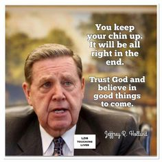"""You keep your chin up. Trust God and believe in good things to come."" ~ Jeffrey R. Prophet Quotes, Gospel Quotes, Lds Quotes, Uplifting Quotes, Religious Quotes, Inspirational Quotes, Motivational, Qoutes, Uplifting Thoughts"