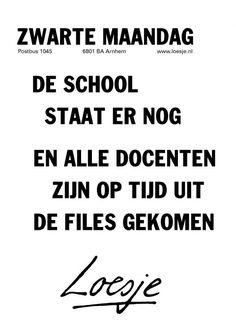 Zwarte maandag - de school staat er nog en alle docenten zijn op tijd uit de files gekomen - Loesje