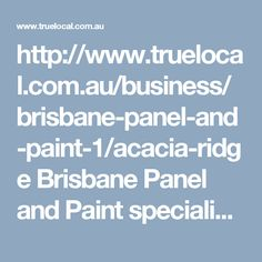 http://www.truelocal.com.au/business/brisbane-panel-and-paint-1/acacia-ridge  Brisbane Panel and Paint specialises in high quality repairs and paint work for all European automobiles.