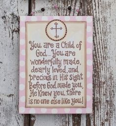 """You are a Child of God. You are wonderfully made, dearly loved, and precious in His sight. Before God made you, He knew you. Pink """"Child of God"""" canvas is perfect for a baby girl's room! Daughters Room, To My Daughter, Granddaughters, Grandchildren, Girl Bathrooms, God Made You, Pink Kids, Pink Child, Sweet Quotes"""
