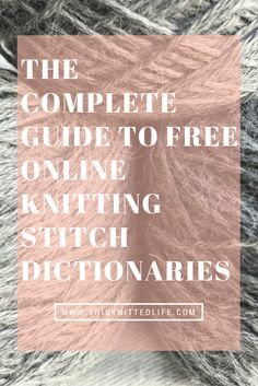 The complete guide to free online knitting stitch dictionaries. Every website in one spot!