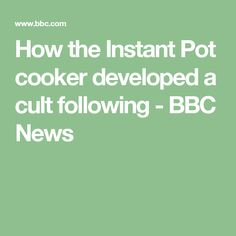 How the Instant Pot cooker developed a cult following - BBC News