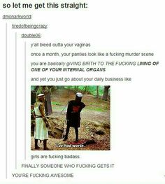 Period humor (sorry bout the language but it's true we are pretty badass)