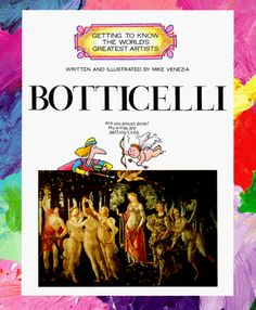 Botticelli (Getting to Know the World's Greatest Artists) by Mike Venezia . Funny, engaging art history for children.