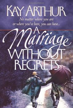 Kay Arthur: A Marriage without Regrets