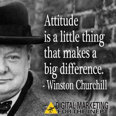 Attitude is a little thing that makes a big difference -- Winston Churchill #WisdomWednesday