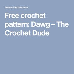 Free crochet pattern: Dawg – The Crochet Dude