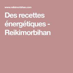 Des recettes énergétiques - Reikimorbihan Acupuncture, Ayurveda, Reiki, Tai Chi Chuan, Les Chakras, Positive Attitude, Positive Affirmations, Peace And Love, Feel Good