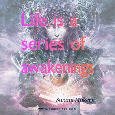 """Read more at www.corespirit.com  """"Life is a Series of Awakening"""" — Swami Mukerji"""