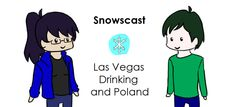 SNOWSCAST UPDATE: Vegas, Drinking and Poland by ~su1c1deb0b on deviantART