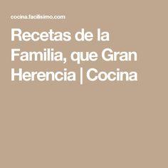 Recetas de la Familia, que Gran Herencia | Cocina Blog, Everything, Family Recipes, Father, Cooking Recipes, Beverages