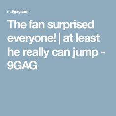 The fan surprised everyone! | at least he really can jump - 9GAG