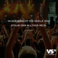 Musik wäscht die Seele vom Staub des Alltags rein.