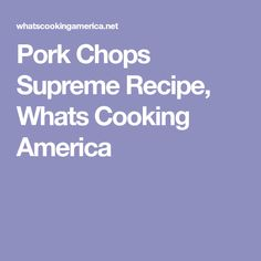 Pork Chops Supreme Recipe, Whats Cooking America