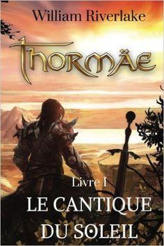 Amazon.fr - Thormaë: Le Cantique du Soleil - William Riverlake - Livres