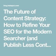The Future of Content Strategy: How to Refine Your SEO for the Modern Searcher (and Publish Less Content) Content Marketing Strategy, Search Engine, Seo, Future, Modern, Trendy Tree, Future Tense