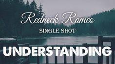 Relationship Advice - UNDERSTANDING: another Redneck Romeo Single Shot