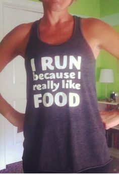 I Run Because I Really Like Food - EXACTLY!  haha Funny running shirts and tanks for women and girls who love running and working out