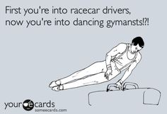 First you're into racecar drivers, now you're into dancing gymnasts? #Footloose