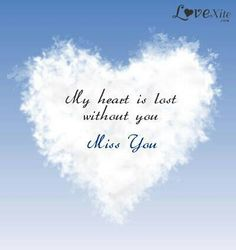My heart is lost without you. Miss You. Love you Missing My Husband, I Miss My Mom, I Miss Her, Missing You So Much, I Just Miss You, Grieving Quotes, Lost Without You, Love Of My Life, My Love