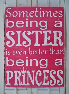 """Sometimes Being a Sister is Even Better Than Being a Princess."" This is so cute! For one day.... :)"