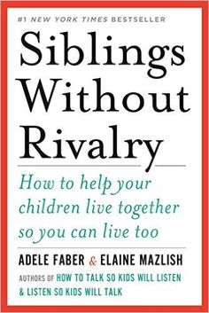 Siblings Without Rivalry: How to Help Your Children Live Together So You Can Live Too: Adele Faber, Elaine Mazlish: 9780393342215: Amazon.com: Books
