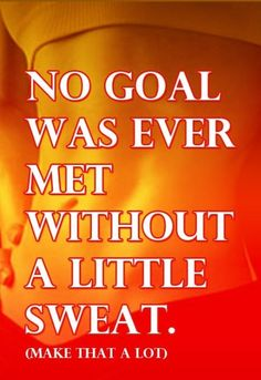 No goal was met without sweat