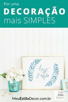 Veja 10 idéias para uma decoração mais simples em www.meuestilodecor.com.br/decoracao-simples/