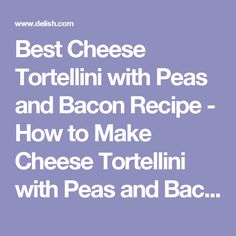 Best Cheese Tortellini with Peas and Bacon Recipe - How to Make Cheese Tortellini with Peas and Bacon