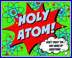 "Funny Science print, Superhero wall art, Batman art, Funny School art, Atom art, Comic wall decor, Science Teacher Gift, Funny Physics wall art, Geek wall art, Funny Dorm Decor. ""Holy Atom! Don't trust 'em-- they make up everything!"" Funny superhero comic strip pop art print of vintage Batman Robin sayings for kids, teenagers, comic book buffs, and classrooms. Great teacher's gift! Mat and frame are not included. Professionally printed on Kodak Professional Endura Paper, mailed to you..."
