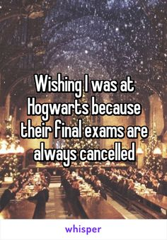 """Someone from Fredonia, New York, US posted a whisper, which reads """"Wishing I was at Hogwarts because their final exams are always cancelled"""" Harry Potter Jokes, Harry Potter Fandom, Harry Potter World, Osho, Hogwarts, Scorpius And Rose, Yer A Wizard Harry, Final Exams, Harry Potter Universal"""