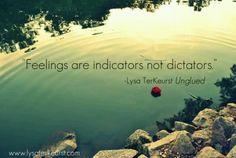 Feelings are indicators, not dictators... Lisa TerKeurst