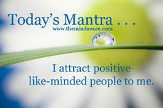 Daily Mantra from The Mind Aware Facebook Page http://www.facebook.com/themindaware - I attract positive like-minded people to me. - #directsales, #mantra, #positivethinking, #inspiration