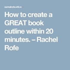 How to create a GREAT book outline within 20 minutes. – Rachel Rofe