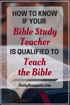 How do you know that your Bible study teacher is qualified to teach the Bible? Be careful who you learn from, who you listen to, and who you read.