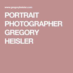 PORTRAIT PHOTOGRAPHER GREGORY HEISLER