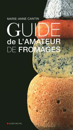 Guide de l'amateur de fromages - Marie-Anne Cantin