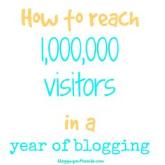 How to hit 1,000,000-2,000,000 visitors in a year of blogging